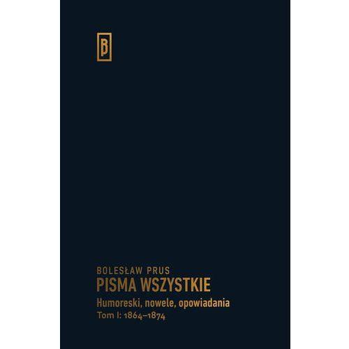 Pisma wszystkie. Humoreski, nowele, opowiadania Tom I: 1864–1874 [Bolesław Prus] (216 str.)