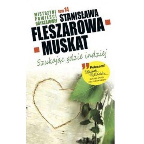 Mistrzyni Powieści Obyczajowej 14 Szukając gdzie indziej - Stanisława Fleszarowa-Muskat (ISBN 9788377691793)