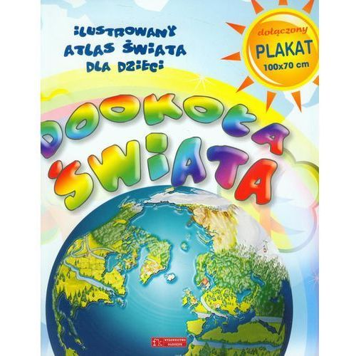 Dookoła świata Ilustrowany atlas świata dla dzieci, oprawa miękka