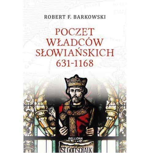 Poczet władców słowiańskich 631–1168 - ROBERT F. BARKOWSKI, Barkowski Robert F.