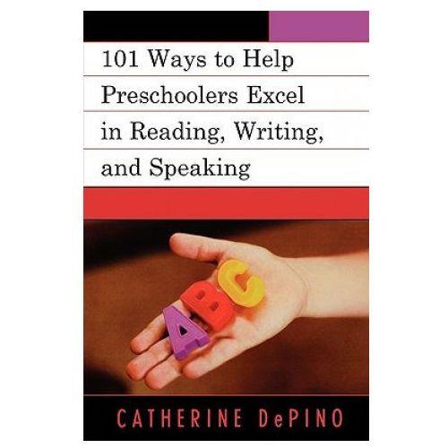 101 Ways to Help Preschoolers Excel in Reading, Writing, and Speaking (9781578865758)