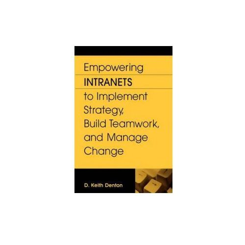 Empowering Intranets to Implement Strategy, Build Teamwork, and Manage Change