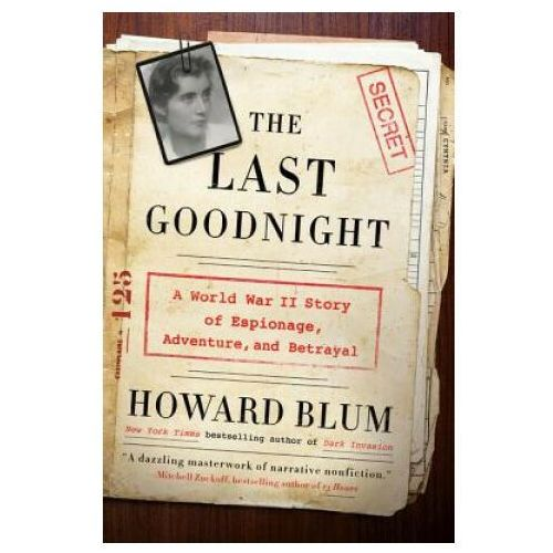 The Last Goodnight: A World War II Story of Espionage, Adventure, and Betrayal (9780062307804)