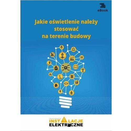 Jakie oświetlenie należy stosować na terenie budowy - Janusz Strzyżewski - ebook