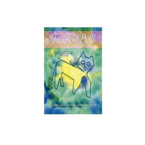Taylor Bell, the Traveling Kitten: Volume One: A Journey Through the Stars (9781426925672)