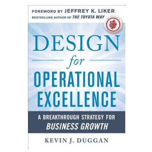 Design for Operational Excellence: A Breakthrough Strategy for Business Growth, Kevin J. Duggan