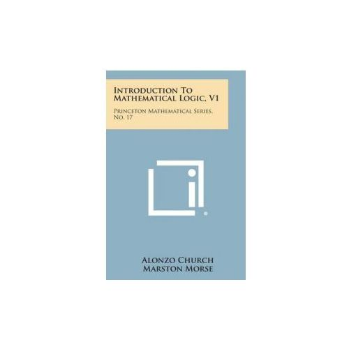 Introduction to Mathematical Logic, V1: Princeton Mathematical Series, No. 17