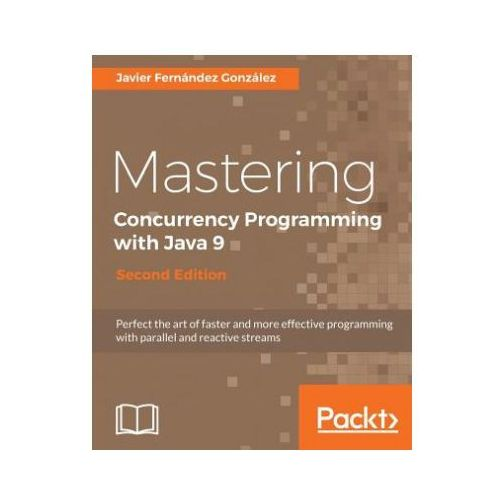 Mastering Concurrency Programming with Java 9 - (9781785887949)