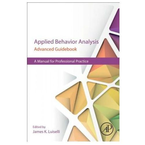 Applied Behavior Analysis Advanced Guidebook (9780128111222)