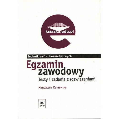 Technik usług kosmetycznych. Egzamin zawodowy. Testy i zadania z rozwiązaniami., Magdalena Kaniewska