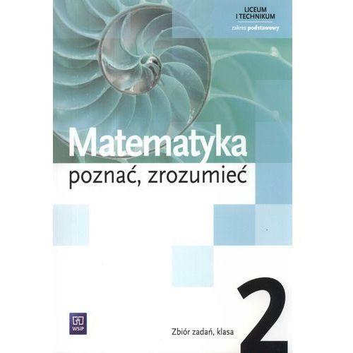 Matematyka poznać zrozumieć 2 Zbiór zadań Zakres podstawowy (9788302134845)