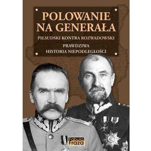 Polowanie na Generała. Piłsudski kontra Rozwadowski. Prawdziwa historia niepodległości - Henryk Nicpoń DARMOWA DOSTAWA KIOSK RUCHU, oprawa twarda