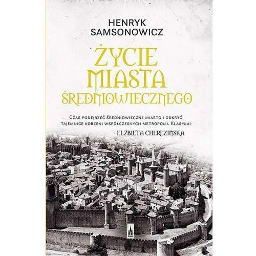 Życie miasta średniowiecznego - Henryk Samsonowicz OD 24,99zł DARMOWA DOSTAWA KIOSK RUCHU, Poznańskie