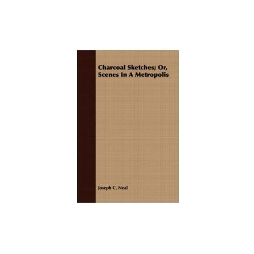 Charcoal Sketches; Or, Scenes In A Metropolis (9781409792796)