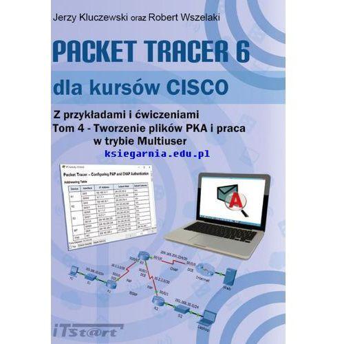 Packet Tracer 6 dla kursów CISCO Tom 4 – Tworzenie plików PKA i praca w trybie Multiuser (160 str.)