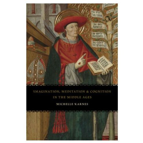 Imagination, Meditation, and Cognition in the Middle Ages (9780226527598)
