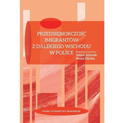 Przedsiębiorczość imigrantów z Dalekiego Wschodu w Polsce - Beata Glinka - ebook