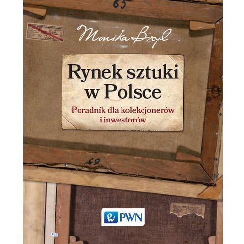 RYNEK SZTUKI W POLSCE PRZEWODNIK DLA KOLEKCJONERÓW I INWESTORÓW - MONIKA BRYL (9788301183578)