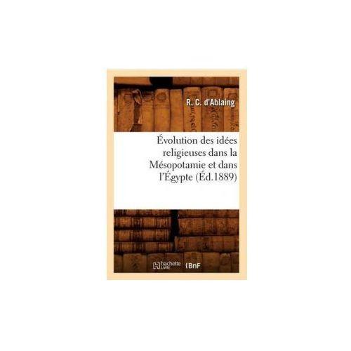 Evolution Des Idees Religieuses Dans La Mesopotamie Et Dans L'Egypte, (Ed.1889) (9782012662865)