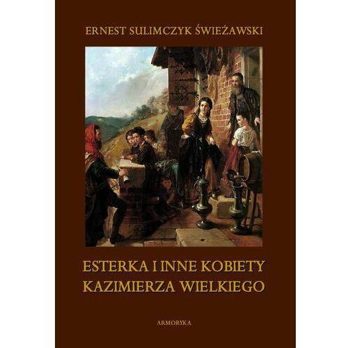 Esterka i inne kobiety Kazimierza Wielkiego - Ernest Sulimczyk Świeżawski - ebook