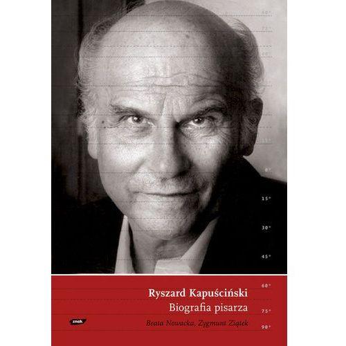 Ryszard Kapuściński Biografia pisarza, BEATA NOWACKA, ZYGMUNT ZIąTEK