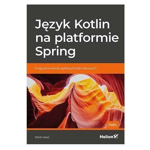 Język Kotlin na platformie Spring. Programowanie aplikacji internetowych - Miloš Vasić (2019)