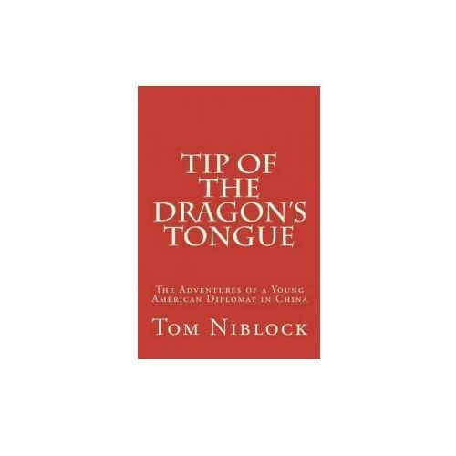 Tip of the Dragon's Tongue: The Adventures of a Young American Diplomat in China (9781480031678)