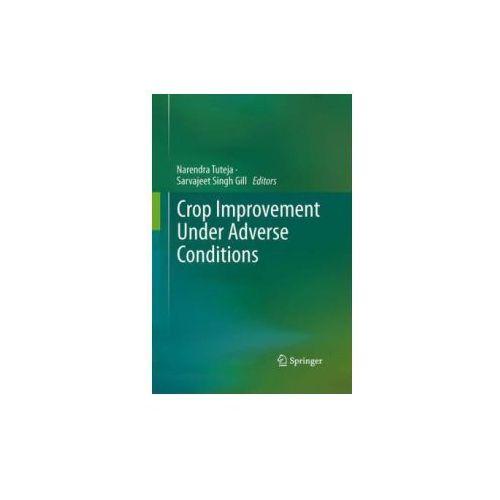 Crop Improvement Under Adverse Conditions (9781461446323)