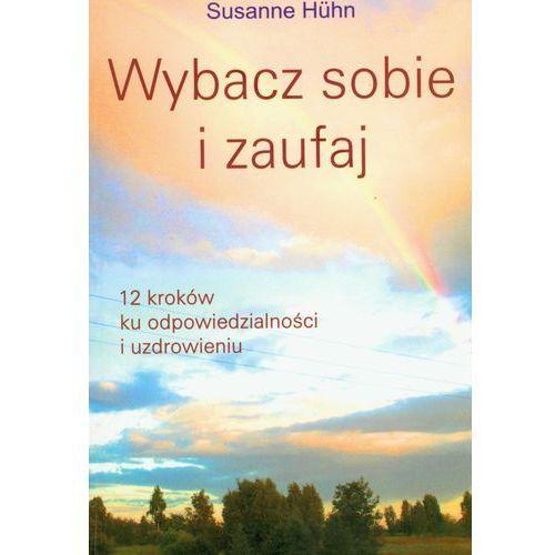 Wybacz sobie i zaufaj - Susanne Huhn, Susanne Huhn