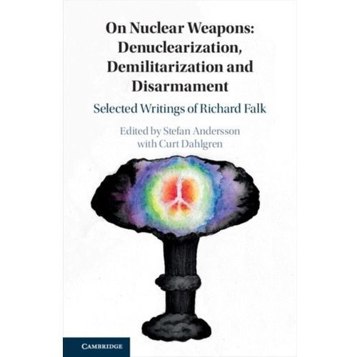 On Nuclear Weapons: Denuclearization, Demilitarization and Disarmament (9781108493130)