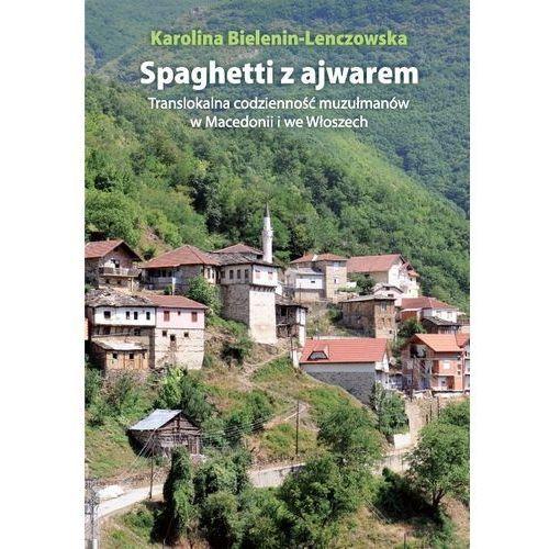 Spaghetti z ajwarem. Translokalna codzienność muzułmanów w Macedonii i we Włoszech, oprawa miękka