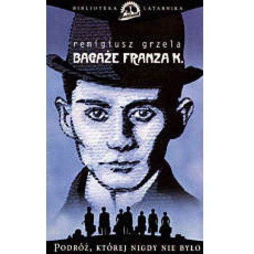 Bagaże Franza K. - Remigiusz Grzela, książka z ISBN: 8391789144