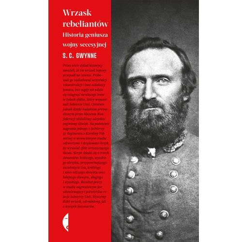 Wrzask rebeliantów. Historia geniusza wojny secesyjnej - S.C. GWYNNE, oprawa twarda