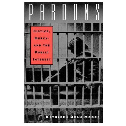 Pardons: Justice, Mercy, and the Public Interest (9780195113945)