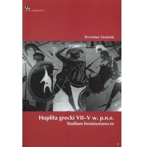 Hoplita grecki VII-V w. p.n.e. Studium bronioznawcze - Dostawa zamówienia do jednej ze 170 księgarni Matras za DARMO, Inforteditions