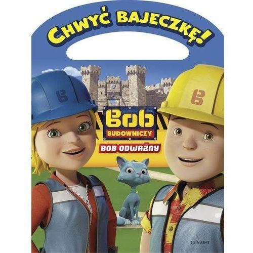 Chwyć bajeczkę! Bob Budowniczy. Bob odważny Praca zbiorowa (9788328122475)