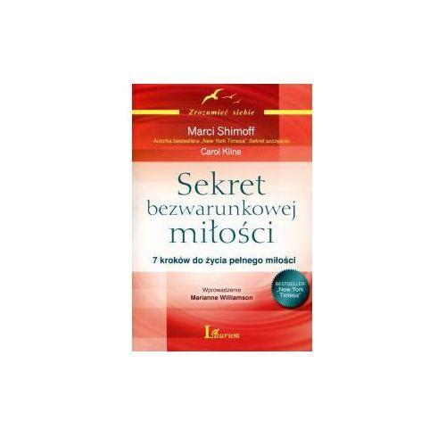 Sekret bezwarunkowej miłości Carol Kline, Marci Shimoff 7 kroków