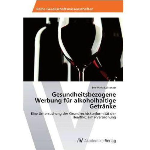 Gesundheitsbezogene Werbung für alkoholhaltige Getränke (9783639458053)