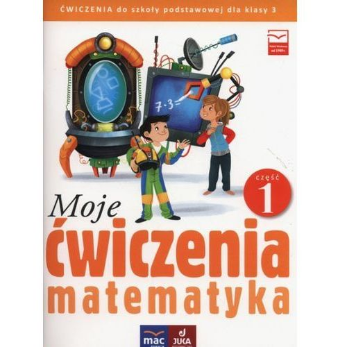 Moje ćwiczenia 3 Matematyka Część 1, Agnieszka Opala|Iza Parlicka