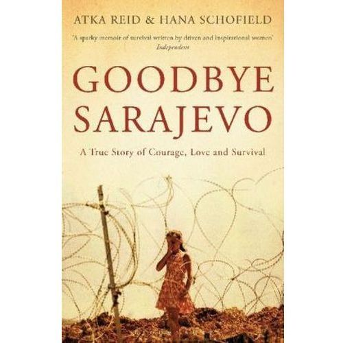 Goodbye Sarajevo : A True Story Of Courage, Love And Survival