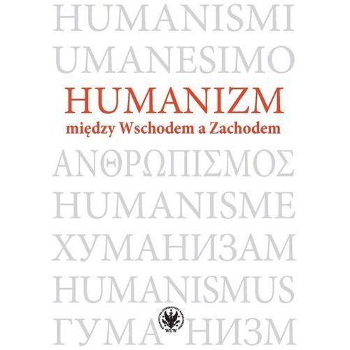 Humanizm między Wschodem a Zachodem. Darmowy odbiór w niemal 100 księgarniach! (9788323541448)