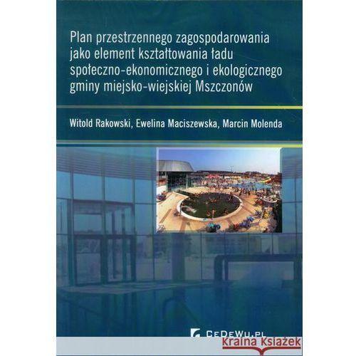 Plan przestrzennego zagospodarowania jako element kształtowania ładu społeczno-ekonomicznego i ekologicznego gminy miejsko-wiejskiej Mszczonów (2013)