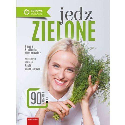 Jedz zielone - Stolińska-Fiedorowicz Hanna, Kraśniewska Paula (256 str.)