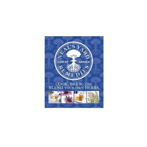 Neal's Yard Remedies Cook, Brew and Blend Your Own Herbs (9781405361767)