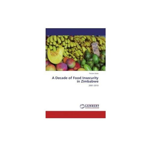 a decade of food insecurity in zimbabwe 248 94 za this book examines the question of food security in zimbabwe in the decade beginning from the year