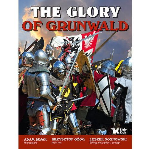 The Glory of Grunwald Chwała Grunwaldu - Adam Bujak, Krzysztof Ożóg (296 str.)