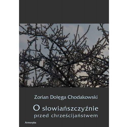 O Słowiańszczyźnie przed chrześcijaństwem - Zorian Dołęga Chodakowski - ebook