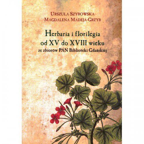 Herbaria i florilegia od XV do XVIII wieku ze zbiorów PAN Biblioteki Gdańskiej