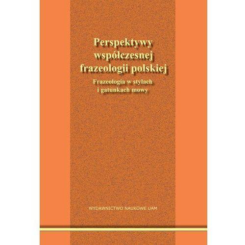 Perspektywy współczesnej frazeologii polskiej. Frazeologia w stylach i gatunkach mowy - książka (9788323235095)