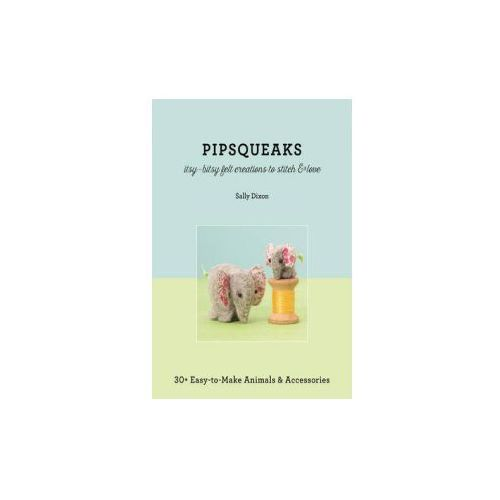 Pipsqueaks - Itsy-Bitsy Felt Creations to Stitch & Love (9781617451195)